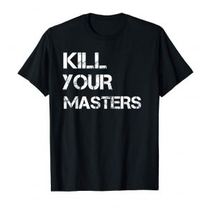 Order Now Kill-Your-Masters-Shirt