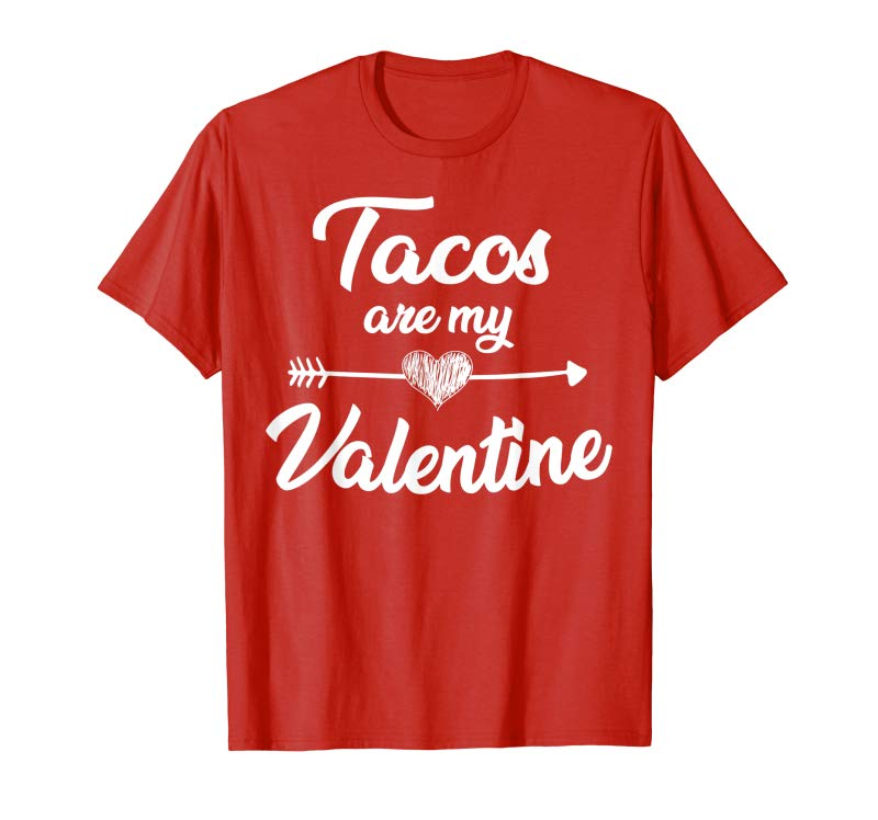 Tacos are My Valentine Shirts for Men Anti Valentine Tshirts Taco Lovers Gift