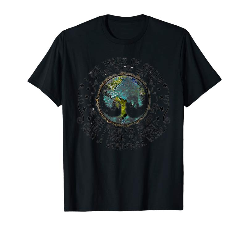 Get I See Trees Of Green Red Roses Too Hippie T-shirt