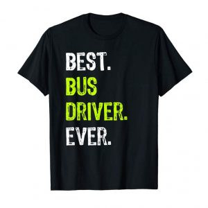 Cool Best BUS DRIVER Ever Funny Gift T-Shirt