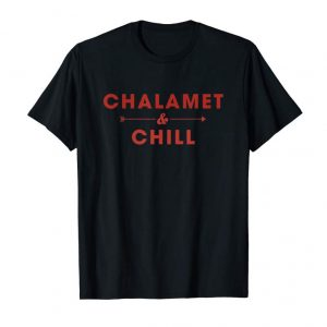 Buy Chalamet And Chill Funny T-Shirt Are Everything