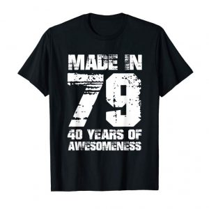 Buy Now Made In 79 40 Years Of Awesomeness Birthday T-Shirt