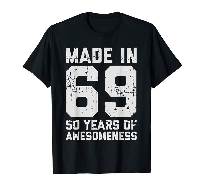 Get Now Made In 69 50 Years Of Awesomeness 50th Birthday TShirt