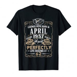 Get Legend Born APRIL 1957 62nd Awesome Birthday Gifts T-Shirt