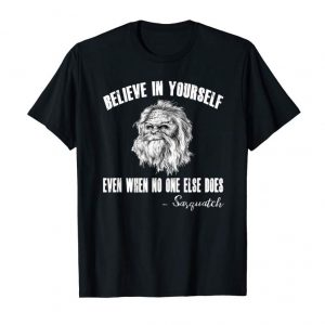 Order Believe In Yourself Even When No One Else Does-Sasquatch Tee