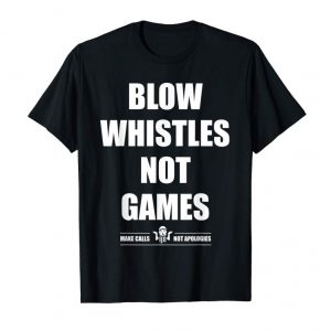 Buy Blow Whistles Not Games Make Calls Not Apologies Tshirt