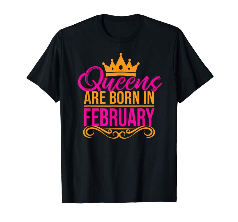 Buy Now Queens Are Born In February - Birthday Month Tee