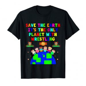 Trends Save Earth It's The Only Planet With Wrestling TShirt
