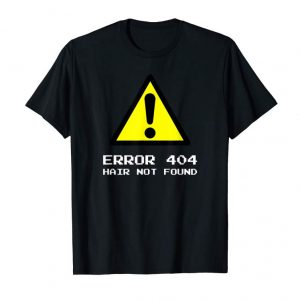 Order Error 404: Hair Not Found T-Shirt For Bald People