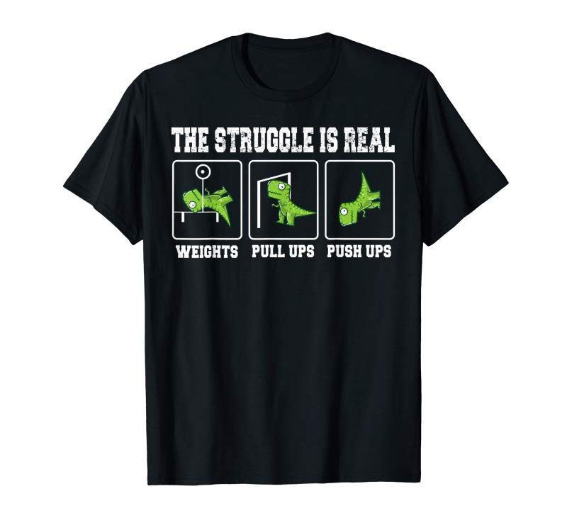 Order Now The Struggle Is Real Shirt Funny T-Rex Workout Gym T-shirt