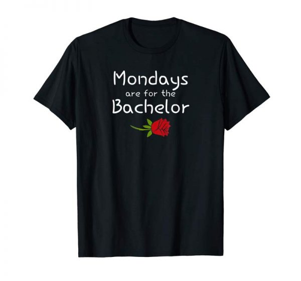 Order Now Funny Mondays Are For The Bachelor Humorous Novelty Tshirt