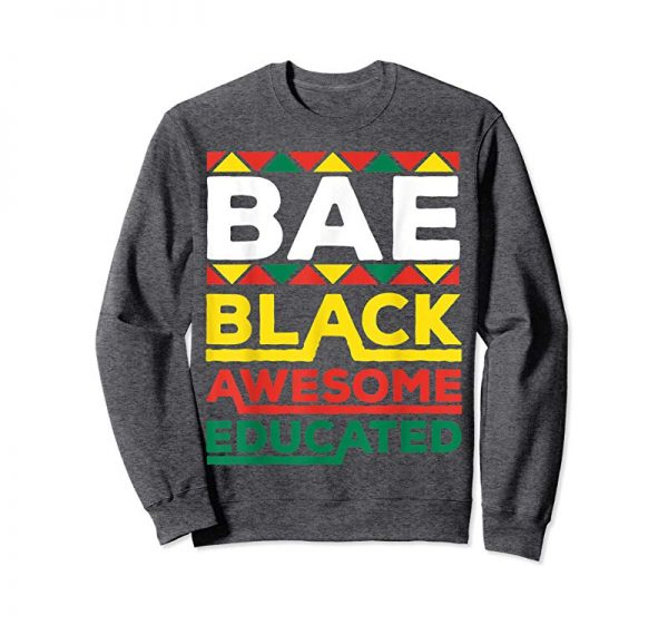 Order Now BAE Black Educated Black History Month Men And Women T Shirt