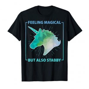 Buy Feeling Magical But Also Stabby Funny Cute Unicorn T-shirt