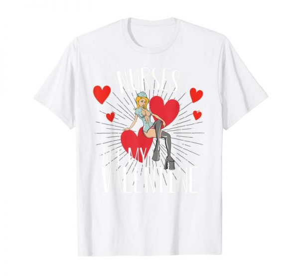 Cool Funny Nurses Are My Valentine T-Shirt Valentine's Day Gift