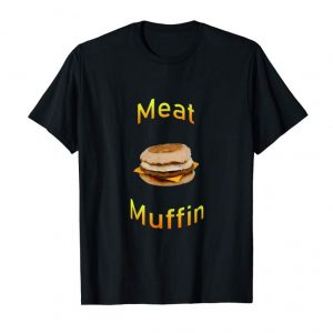 Get Don't Be A Stud Muffin Be A Meat Muffin Instead