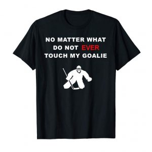 Cool No Matter What Do Not Ever Touch My Goalie Hockey Tshirt