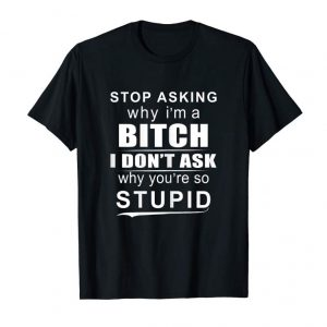 Buy Now Womens I Don't Ask Why You're So Stupid T-shirt