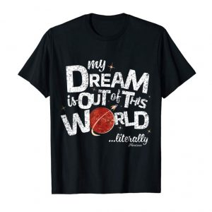 Trending My Dream Is Out Of This World Tee Whiter Letters