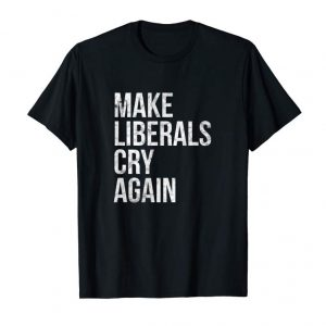 Trending Make Liberals Cry Again T-shirt Donald Trump 2020 Gift