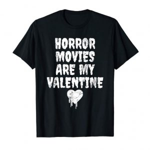 Cool Horror Movies Are My Valentine Shirt - Horror T-Shirt