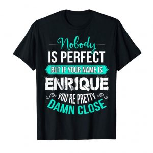 Order Now Nobody Is Perfect But If Your Name Is Enrique
