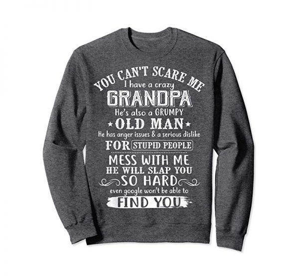 Buy You Can't Scare Me I Have Crazy Grandpa Grumpy Old Man SHirt