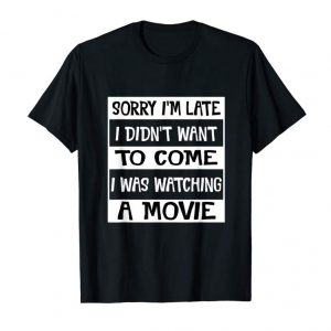 Buy Now Sorry I'm Late I Was Watching A Movie Tshirt