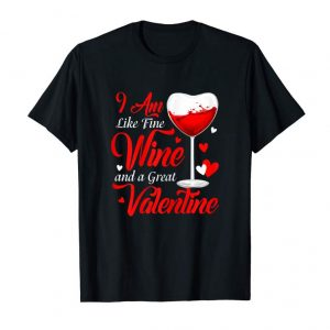 Order Womens I Am Like Fine Wine And A Great Valentine T Shirt
