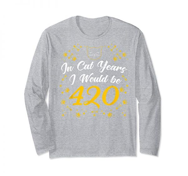 Buy In Cat Years I Would Be 420 Years Old 70th Birthday Gift Tee