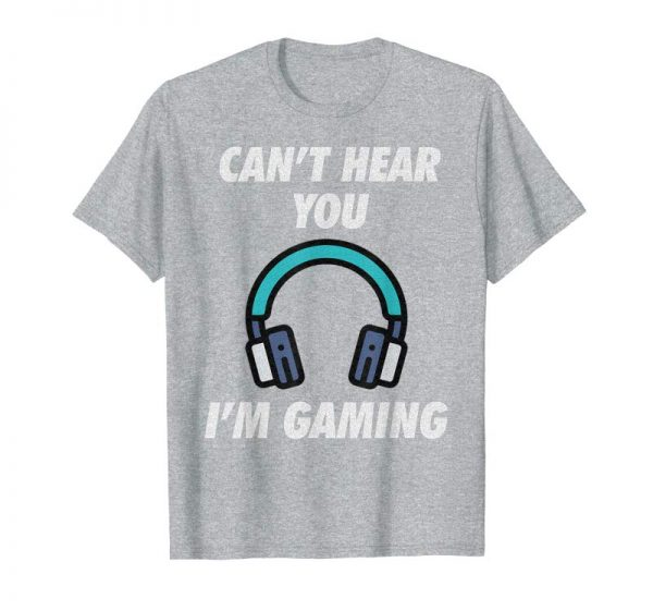 Trends Can't Hear You I'm Gaming Funny Video Games Gamer Gift Shirt