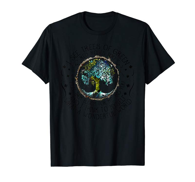 Trends I See Trees Of Green Red Roses Too Tee Shirt