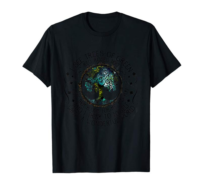 Trends I See Trees Of Green Red Roses Too Hippie T Shirt