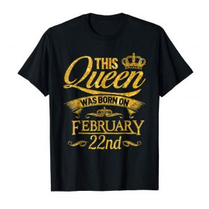 Get Gold This Queen Are Born On February 22nd T-Shirt