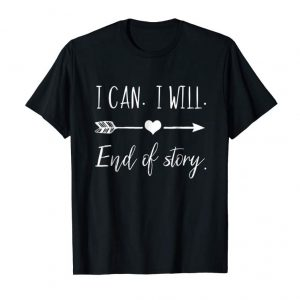 Buy I Can I Will End Of Story Positive Motivational T-Shirt