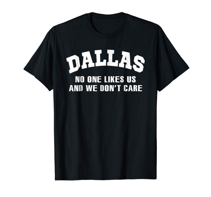 Get Dallas No One Likes Us And We Don't Care Shirt