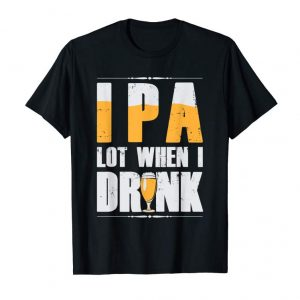 Cool Funny Craft Brewers IPA Lot When I Drink Beer T Shirt