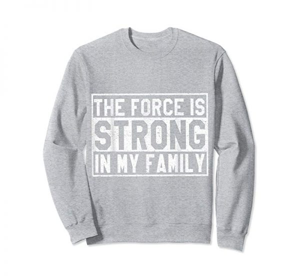Order The Force Is Strong In My Family Famous Quote Funny T-Shirts