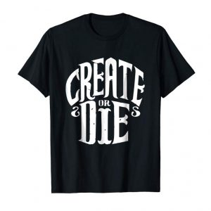 Cool Funny Create Or Die Art Artists Graphic Design Motivational