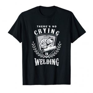 Order Now Funny Welder No Crying In Welding Awesome Welders T-Shirt