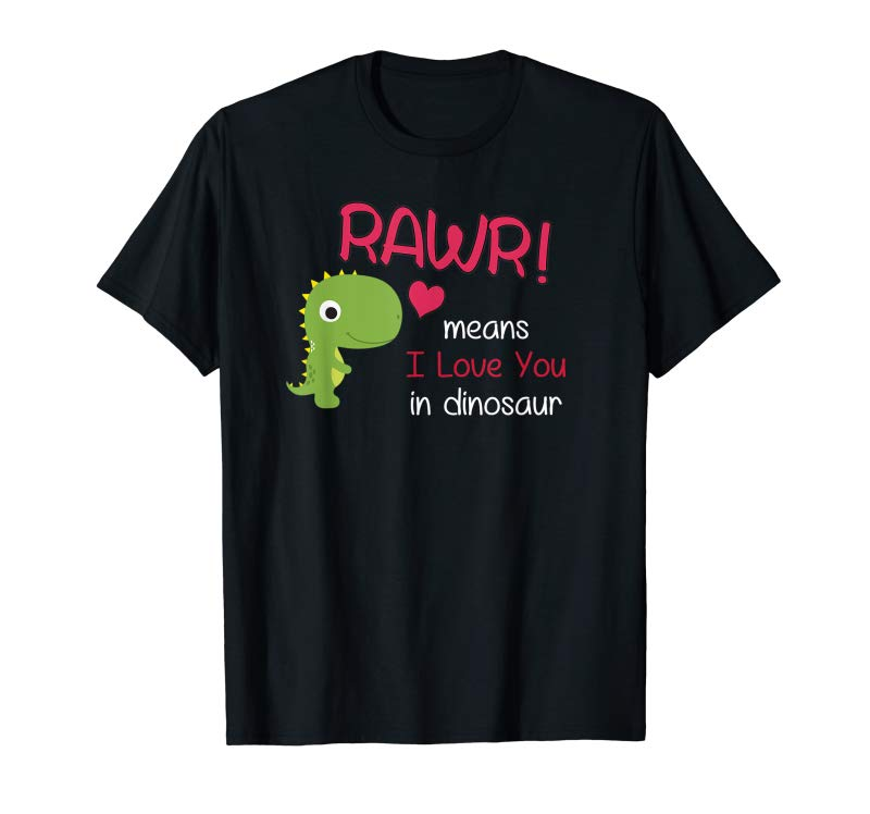Get RAWR Means I Love You In Dinosaur Valentines Day Tshirt