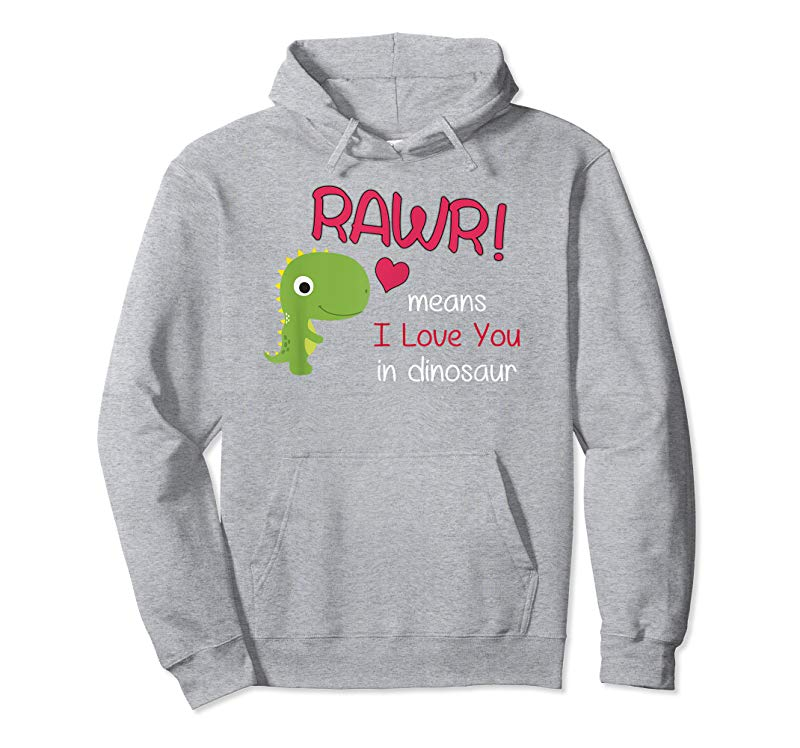 Valentines Day RAWR Means I Love You Dinosaurs Unisex Hoodie