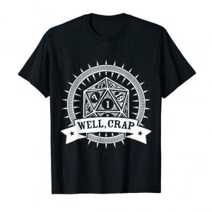 Buy Now Well, Crap 20 Sided Dice DM Table Top Role Playing Tshirt
