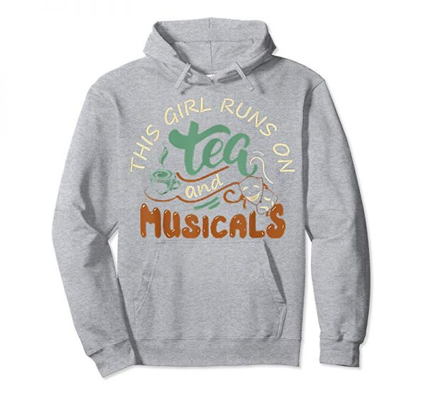 Order Now This Girl Runs On Tea And Musicals TShirt - Funny Gift