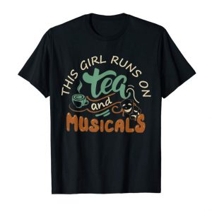 Buy Now This Girl Runs On Tea And Musicals TShirt - Funny Gift