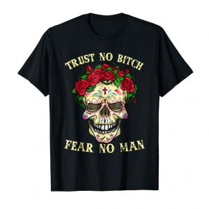Buy Trust No Fear No Man Skull Flower T-shirt Day Of Dead Gift