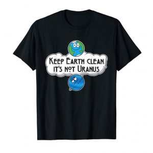 Order Keep Earth Clean It's Not Uranus T-Shirt - Astronomy Space