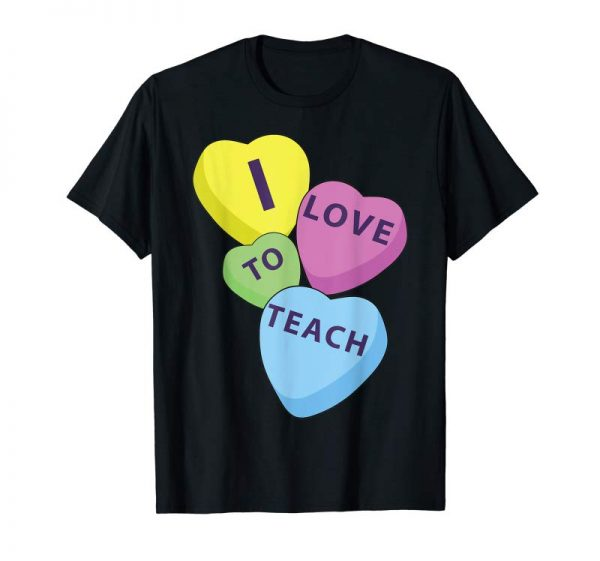 Order Now I Love To Teach Valentines Day Teacher Shirts | Candy Hearts