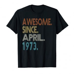 Cool April 1973 Shirt 46 Years Old 46th Birthday Decorations