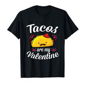 Cool Cute Funny Tacos Are My Valentine Day Gift TShirt