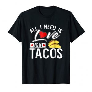 Trends All I Need Is Love And Tacos T Shirt Valentine Taco Gift